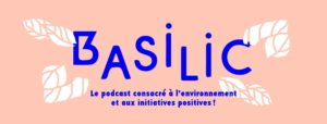podcast éco-responsable basilic