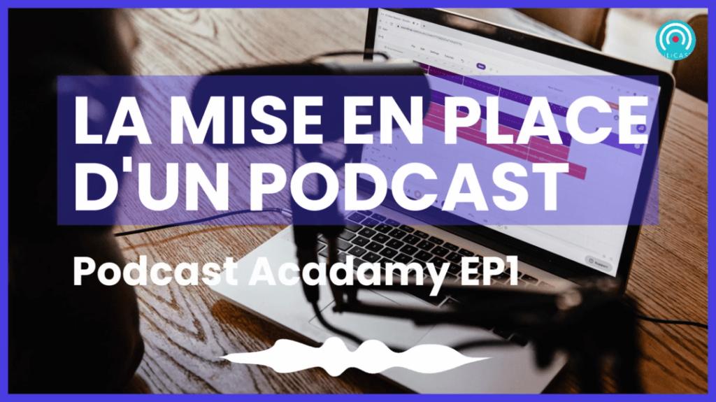 Podcast academy la mise en place d'un podcast