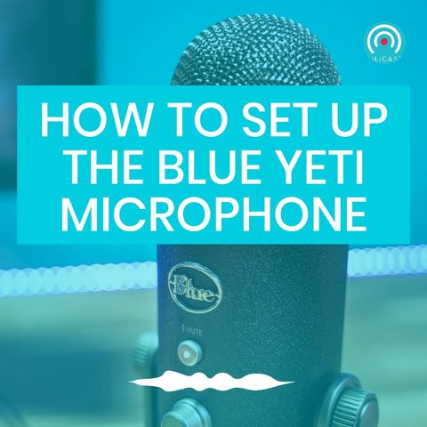 how-to-set-up-the-blue-yeti-microphone-lilicast