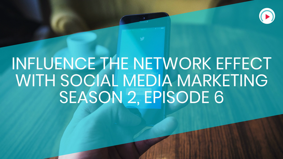 influence the network effect with social media marketing